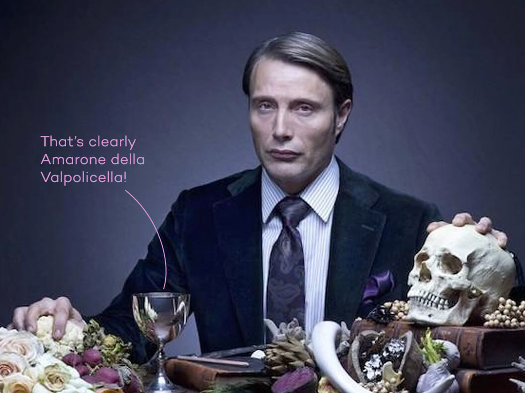 Hannibal drinks Amarone wine so obviously, so should you
