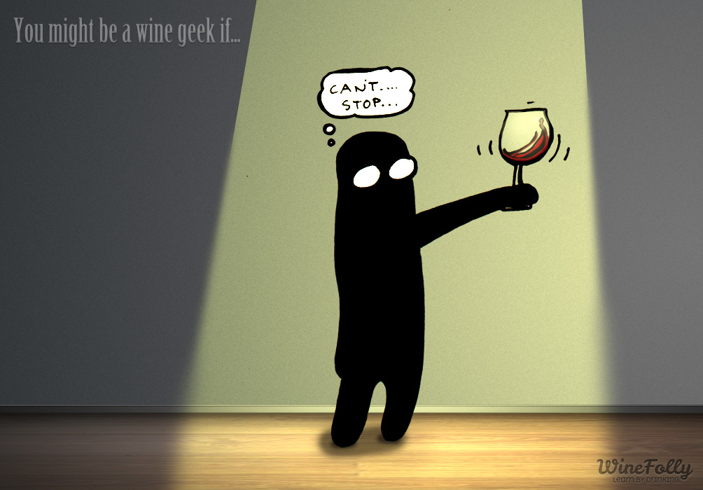 You might be a wine geek if you're certain compulsive swirling syndrome is a real disease